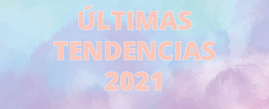 Últimas tendencias 2021