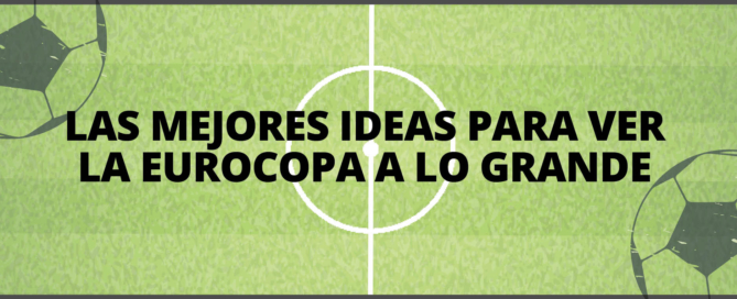 las mejores ideas para ver la eurocopa a lo grande